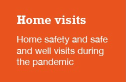 Click for information about home safety visits during the coronavirus pandemic